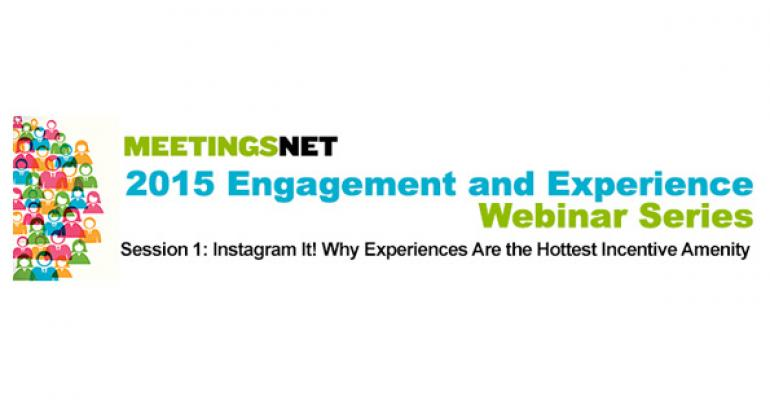 MeetingsNet Webinar: Instagram It! Why Experiences Are the Hottest Incentive Amenity