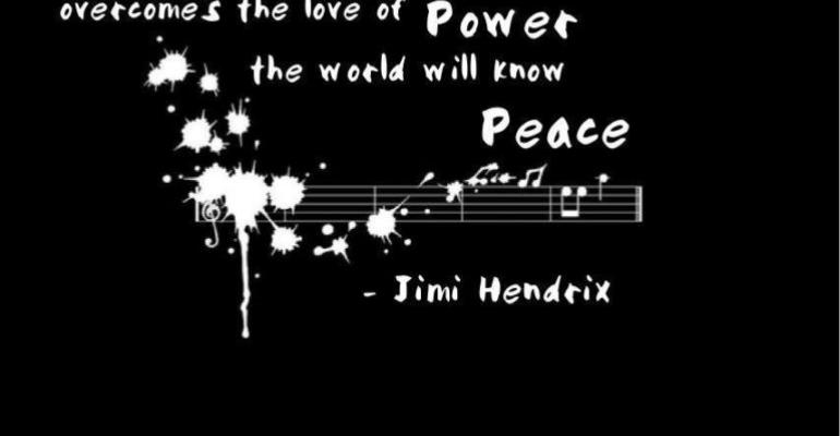 Jimi Hendrix quote When the power of love overcomes the love of power the world