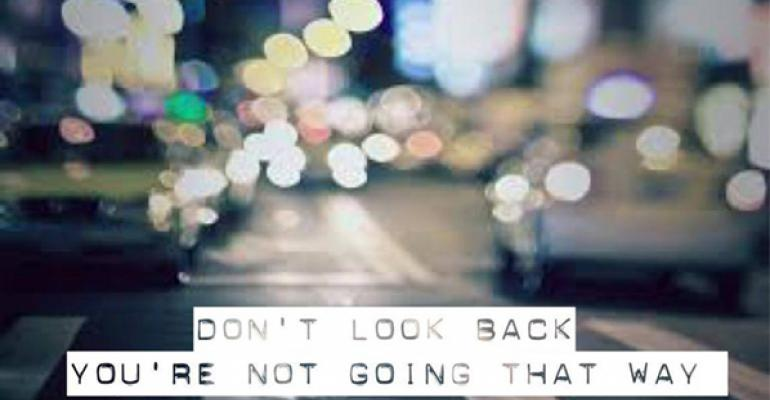 Quote Dont look back Youre not going that way