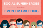 Social superheroes present event marketing